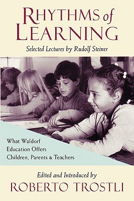 Rhythms of Learning - Steiner, Rudolf, and Trostli, Roberto (Selected by)