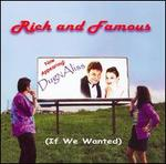Rich and Famous (If We Wanted)