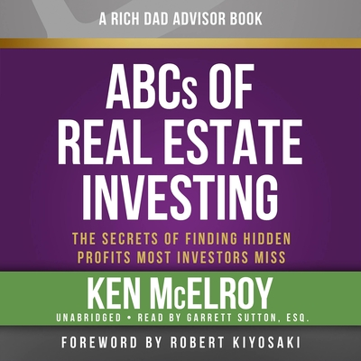 Rich Dad Advisors: ABCs of Real Estate Investing: The Secrets of Finding Hidden Profits Most Investors Miss - McElroy, Ken, and Author (Read by), and Stratton, Steve (Read by)