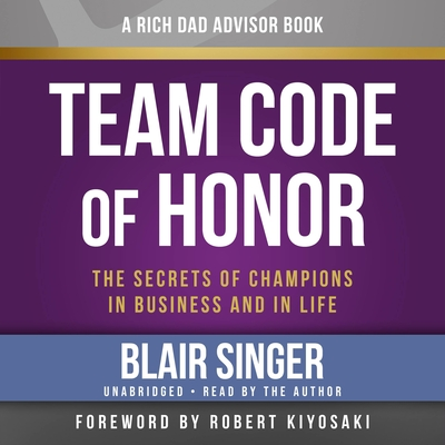 Rich Dad Advisors: Team Code of Honor: The Secrets of Champions in Business and in Life - Singer, Blair, and Author (Read by)