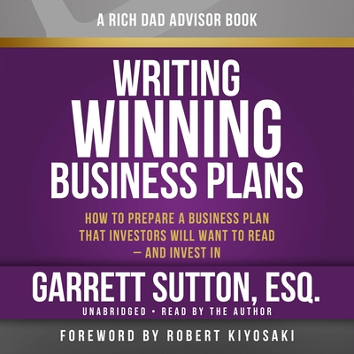 Rich Dad Advisors: Writing Winning Business Plans: How to Prepare a Business Plan That Investors Will Want to Read - And Invest in - Sutton, Garrett, ESQ., and Author (Read by), and Stratton, Steve (Read by)