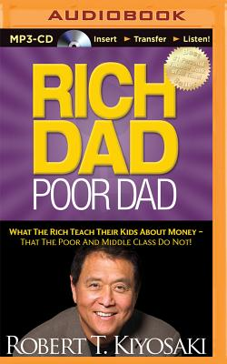 Rich Dad, Poor Dad: What the Rich Teach Their Kids about Money - That the Poor and Middle Class Do Not! - Kiyosaki, Robert T, and Wheeler, Tim (Read by)