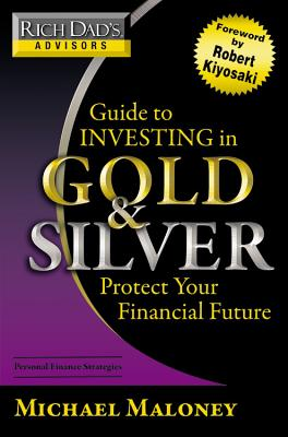 Rich Dad's Advisors: Everything You Need to Know to Profit from Precious Metals Now - Maloney, Michael
