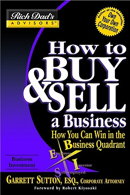 Rich Dad's Advisors: How You Can Win in the Business Quadrant - Sutton, Garrett, and Kiyosaki, Robert T.
