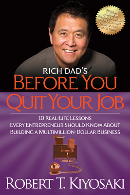 Rich Dad's Before You Quit Your Job: 10 Real-Life Lessons Every Entrepreneur Should Know about Building a Million-Dollar Business - Kiyosaki, Robert T
