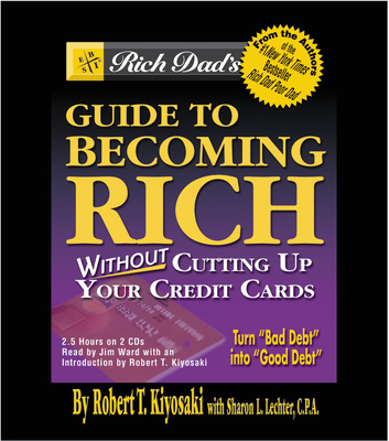 Rich Dad's Guide to Becoming Rich: Without Cutting Up Our Credit Cards - Kiyosaki, Robert T (Introduction by), and Lechter, Sharon L, CPA, and Ward, Jim (Read by)