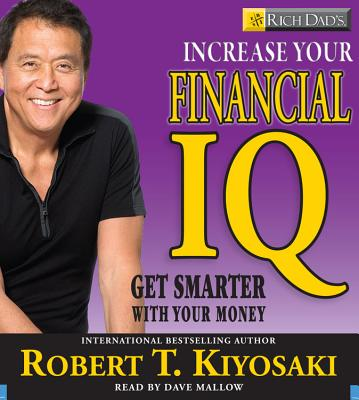 Rich Dad's Increase Your Financial IQ: Get Smarter with Your Money - Kiyosaki, Robert T