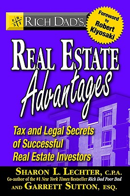 Rich Dad's Real Estate Advantages: Tax and Legal Secrets of Successful Real Estate Investors - Lechter, Sharon L, CPA, and Sutton, Garrett, ESQ., and Kiyosaki, Robert T (Foreword by)
