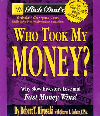 Rich Dad's Who Took My Money?: Why Slow Investors Lose and Fast Money Wins! - Kiyosaki, Robert T, and Lechter, Sharon L, CPA, and Authors (Read by)