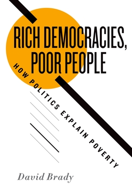 Rich Democracies, Poor People: How Politics Explain Poverty - Brady, David, D.C