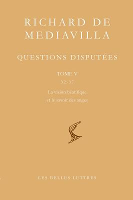 Richard de Mediavilla: Questions Disputees, Tome V: Questions 32-37: La Vision Beatifique Et le Savoir Des Anges - Boureau, Alain, Dr. (Translated by)