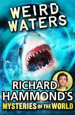 Richard Hammond's Mysteries of the World: Weird Waters - Hammond, Richard
