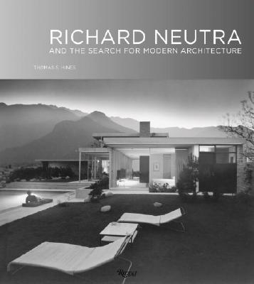 Richard Neutra: And the Search for Modern Architecture - Hines, Thomas S