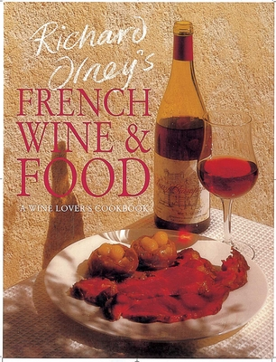 Richard Olney's French Wine and Food: A Wine Lover's Cookbook - Olney, Richard