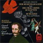 Richard Strauss: Der Rosenkavalier; Die Frau ohne Schatten; Burleske