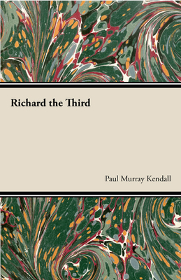Richard the Third - Upjohn, Everard M, and Kendall, Paul Murray