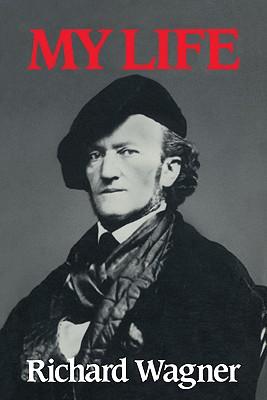 Richard Wagner: My Life - Wagner, Richard
