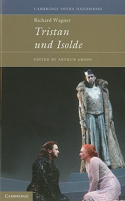 Richard Wagner: Tristan und Isolde - Abbate, Carolyn, and Groos, Arthur (Editor)