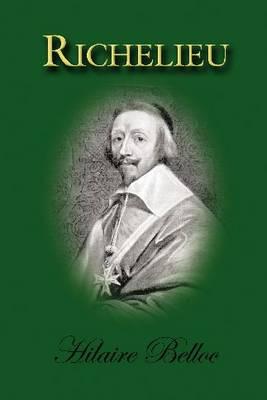 Richelieu - Belloc, Hilaire, and Crowdy, Fr Michael (Preface by)