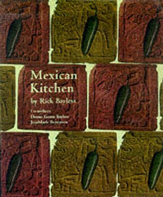 Rick Bayless's Mexican kitchen : capturing the vibrant flavors of a world-class cuisine - Bayless, Rick, and Bayless, Deann Groen, and Brownson, JeanMarie