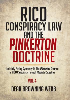 Rico Conspiracy Law and the Pinkerton Doctrine: Judicially Fusing Symmetry of the Pinkerton Doctrine to Rico Conspiracy Through Mediate Causation - Webb, Dean Browning