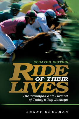 Ride of Their Lives: The Triumphs and Turmoil of Today's Top Jockeys - Shulman, Lenny, and Hammond, Tom (Foreword by)