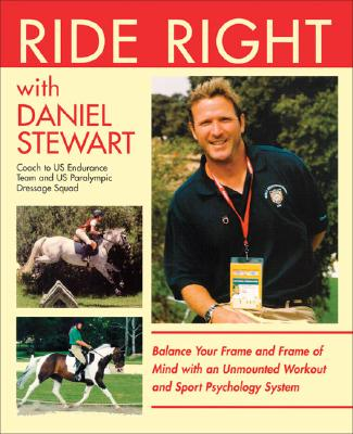 Ride Right with Daniel Stewart: Balance Your Frame and Frame of Mind with an Unmounted Workout and Sport Psychology System - Stewart, Daniel, and Stewart, Ken, Dr. (Photographer), and Huckestein, Joseph (Photographer)