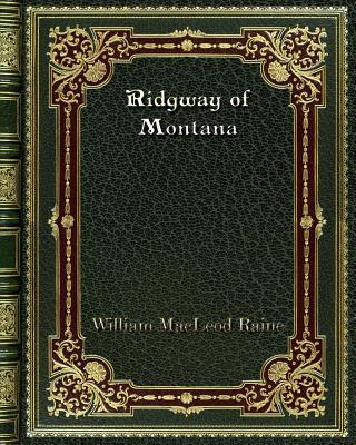 Ridgway of Montana - Raine, William MacLeod