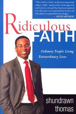 Ridiculous Faith: Ordinary People Living Extraordinary Lives - Thomas, Shundrawn