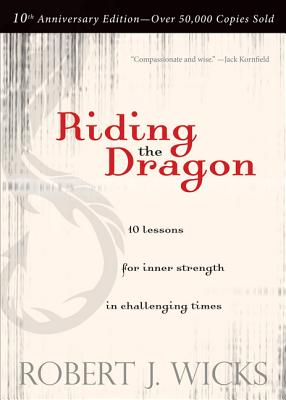 Riding the Dragon: 10 Lessons for Inner Strength in Challenging Times - Wicks, Robert J, PhD