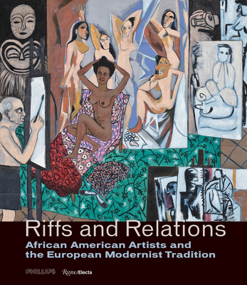 Riffs and Relations: African American Artists and the European Modernist Tradition - Childs, Adrienne L, and Maurer, Renee (Contributions by), and Oliver, Valerie Cassel (Contributions by)