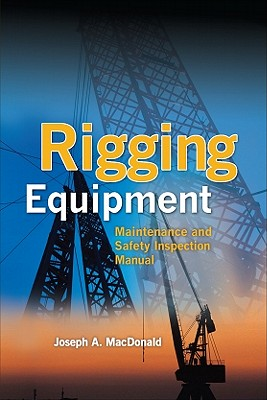 Rigging Equipment: Maintenance and Safety Inspection Manual - MacDonald, Joseph A