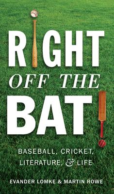 Right Off the Bat: Baseball, Cricket, Literature, and Life - Rowe, Martin