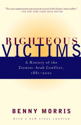 Righteous Victims: A History of the Zionist-Arab Conflict, 1881-2001 - Morris, Benny, Professor