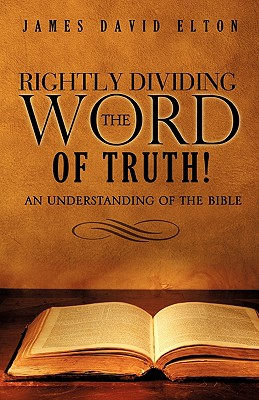 Rightly Dividing the Word of Truth! - Elton, James David