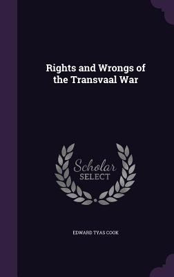 Rights and Wrongs of the Transvaal War - Cook, Edward Tyas, Sir