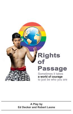 Rights of Passage: Sometimes It Takes a World of Courage to Just Be Who You Are. - Decker, Ed, and Leone, Robert