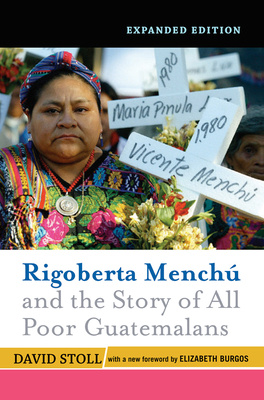 Rigoberta Menchu and the Story of All Poor Guatemalans: New Foreword by Elizabeth Burgos - Stoll, David