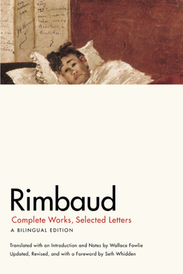 Rimbaud: Complete Works, Selected Letters, a Bilingual Edition - Rimbaud, Jean Nicholas Arthur, and Fowlie, Wallace (Translated by), and Whidden, Seth (Revised by)