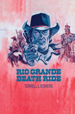 Rio Grande Death Ride - Bowers, Terrell L