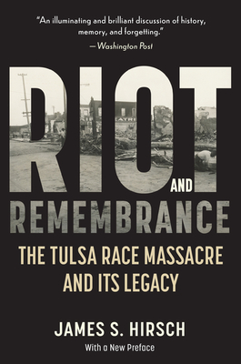 Riot and Remembrance: America's Worst Race Riot and Its Legacy - Hirsch, James S