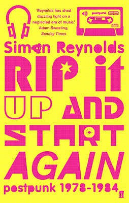 Rip it Up and Start Again: Postpunk 1978-1984 - Reynolds, Simon