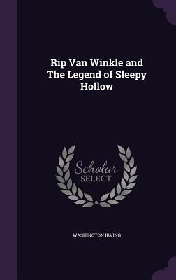 Rip Van Winkle and the Legend of Sleepy Hollow - Irving, Washington