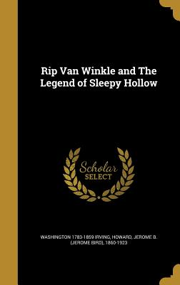 Rip Van Winkle and the Legend of Sleepy Hollow - Irving, Washington 1783-1859, and Howard, Jerome B (Jerome Bird) 1860-19 (Creator)