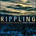 Rippling: Electroacoustic Music by Robert Morris