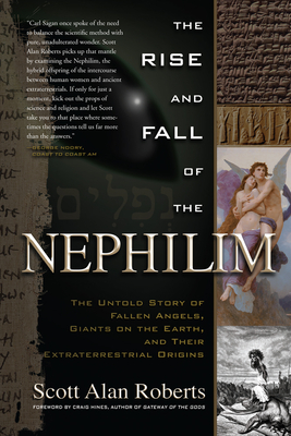 Rise and Fall of the Nephilim: The Untold Story of Fallen Angels, Giants on the Earth, and Their Extraterrestrial Origins - Roberts, Scott Alan, and Hines, Craig (Foreword by)