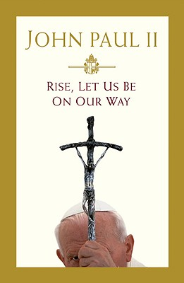 Rise, Let Us Be on Our Way - Pope John Paul II