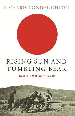 Rising Sun and Tumbling Bear: Russia's War with Japan - Connaughton, Richard