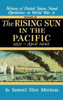 Rising Sun in the Pacific: 1931 - April 1942 - Volume 3 - Morison, Samuel Eliot