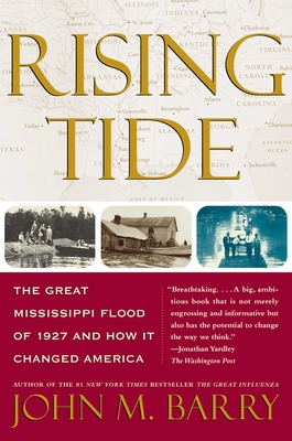 Rising Tide: The Great Mississippi Flood of 1927 and How It Changed America - Barry, John M
